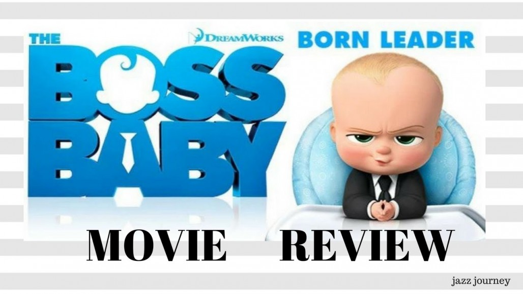 The Boss Baby ? Movie Review | Jazz Journey