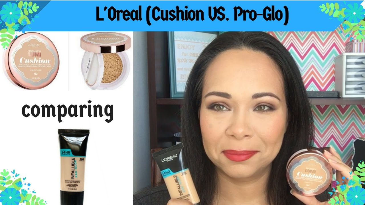 L'Oreal True Match Lumi Cushion vs L'Oreal Infallible Pro-Glo Foundation ?????