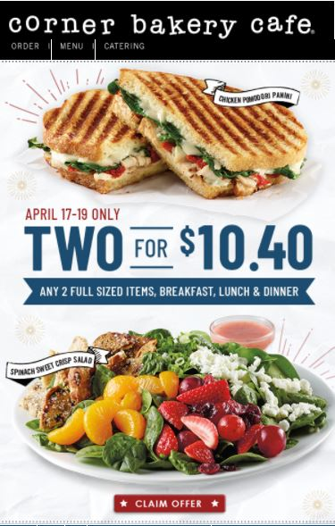 Corner Bakery Choose any 2 $10.40 (ck your email) 3 days only