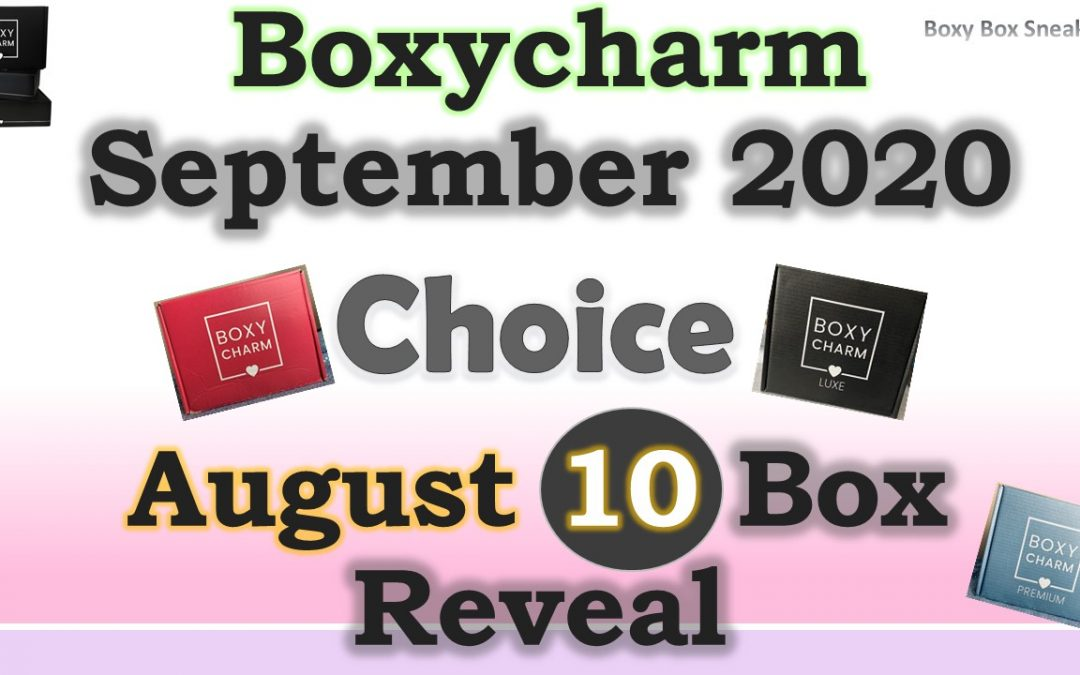 Boxycharm 10 August Full Box Reveal & September 2020 Choice for all 3 boxes – Video Included